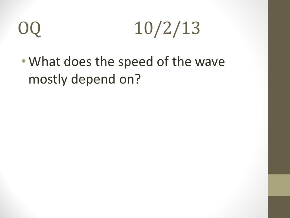 OQ 10/2/13 What does the speed of the wave mostly depend on