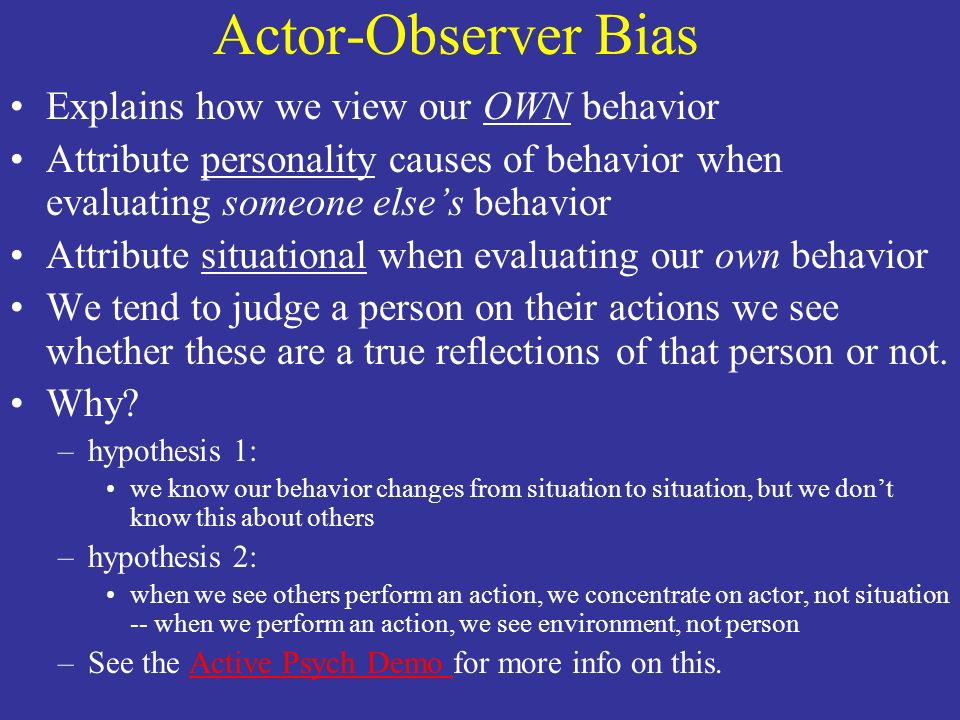 Actor-Observer Bias Explains how we view our OWN behavior