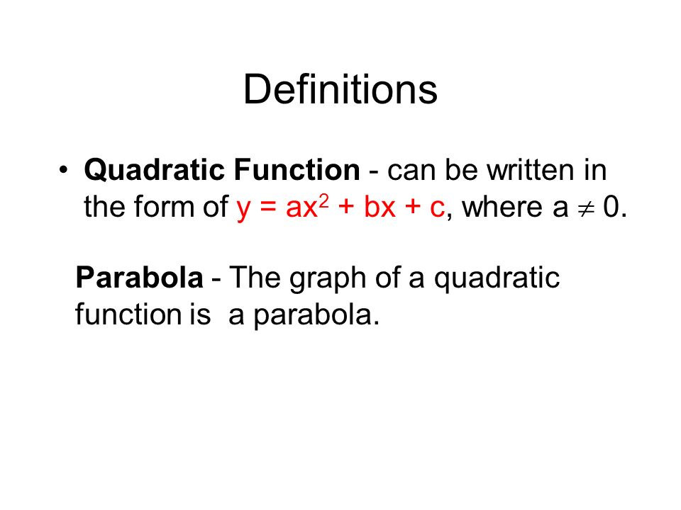 Definitions Quadratic Function - can be written in the form of y = ax2 + bx + c, where a  0.
