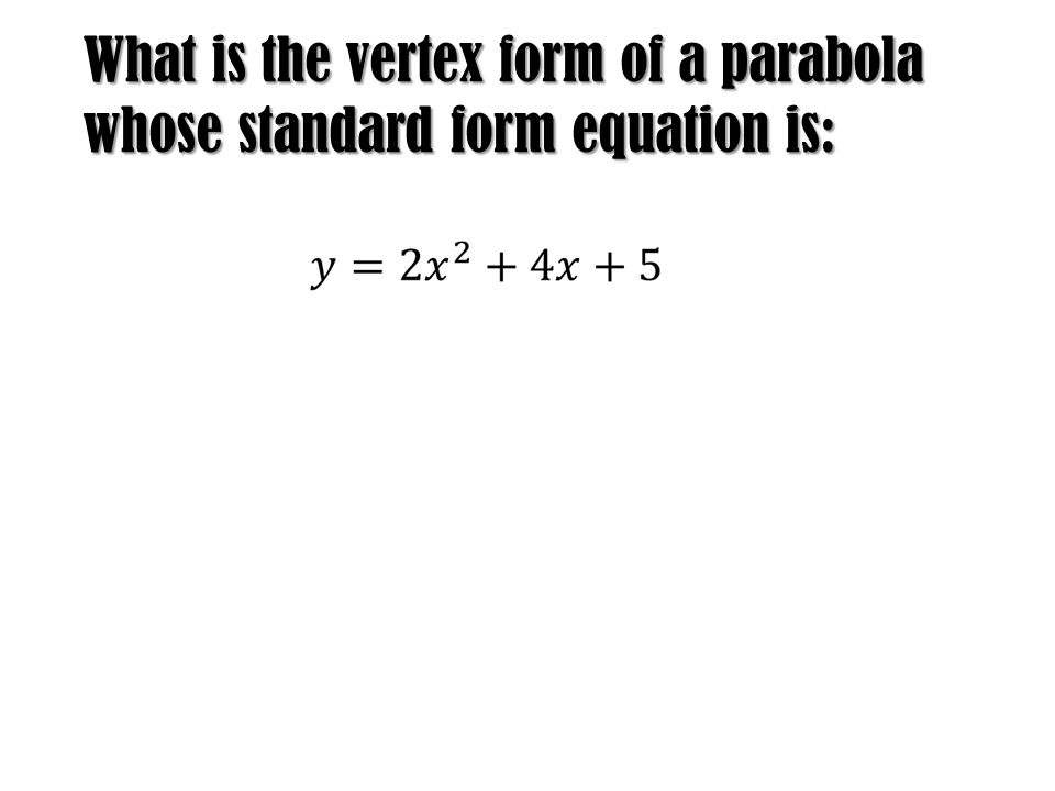 What is the vertex form of a parabola whose standard form equation is: