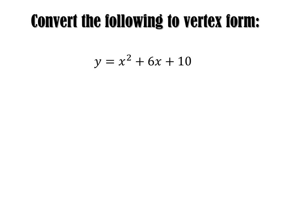 Convert the following to vertex form: