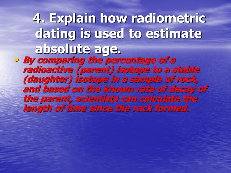 explain radiometric dating and how it is used to determine the age of a rock