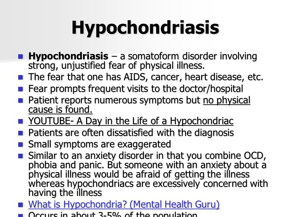 Hypochondriasis Hypochondriasis – a somatoform disorder involving strong, unjustified fear of physical illness.