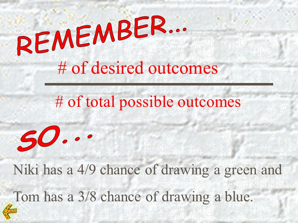 # of desired outcomes # of total possible outcomes REMEMBER... SO...
