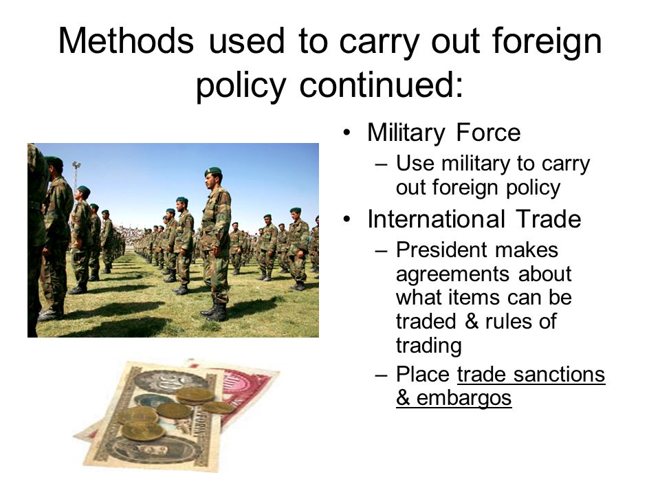 Methods used to carry out foreign policy continued: