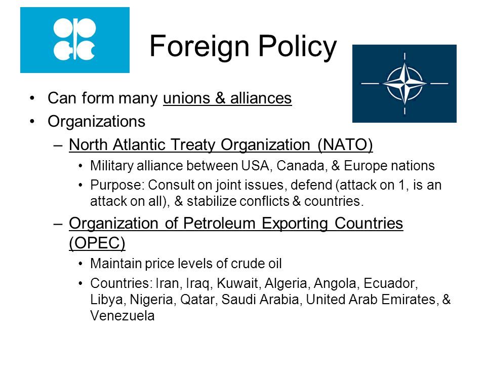 Foreign Policy Can form many unions & alliances Organizations