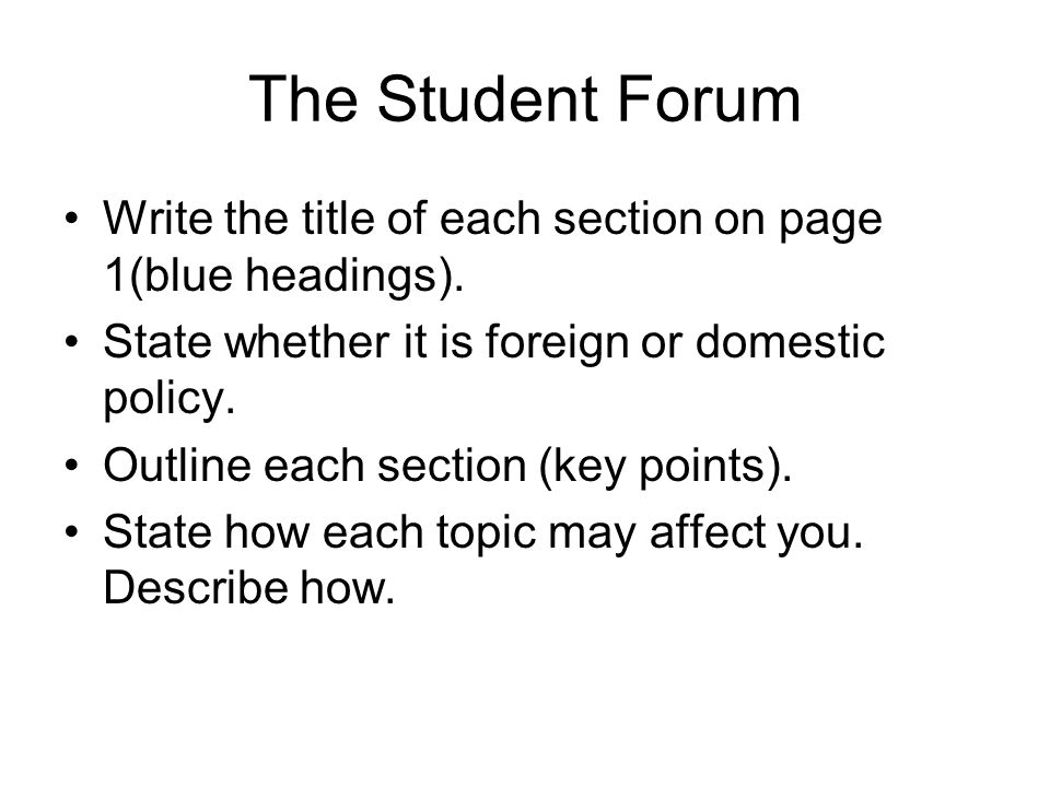 The Student Forum Write the title of each section on page 1(blue headings). State whether it is foreign or domestic policy.
