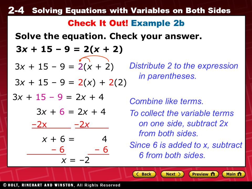 Check It Out! Example 2b Solve the equation. Check your answer. 3x + 15 – 9 = 2(x + 2) 3x + 15 – 9 = 2(x + 2)