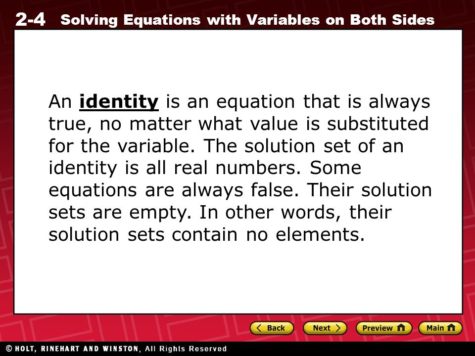 An identity is an equation that is always true, no matter what value is substituted for the variable.