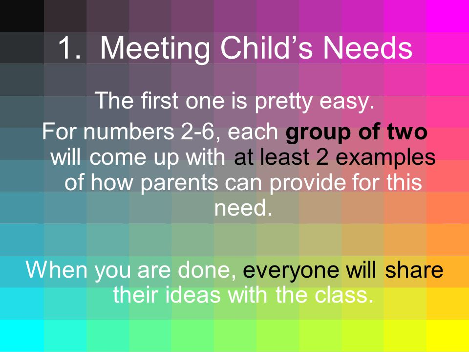 1. Meeting Child's Needs The first one is pretty easy.