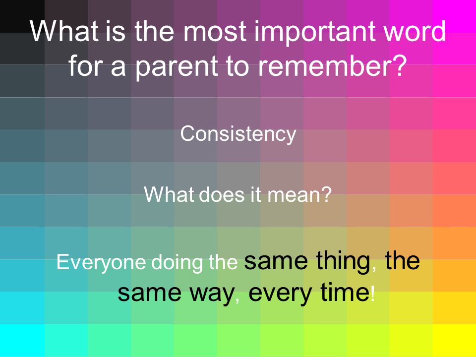 What is the most important word for a parent to remember