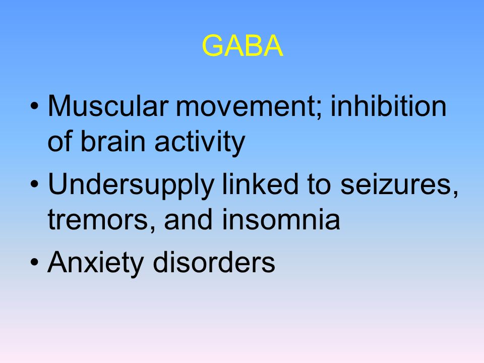 GABA Muscular movement; inhibition of brain activity. Undersupply linked to seizures, tremors, and insomnia.