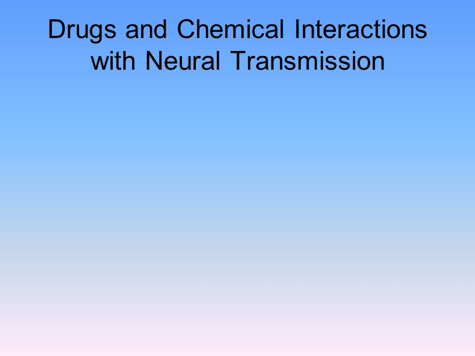 Drugs and Chemical Interactions with Neural Transmission