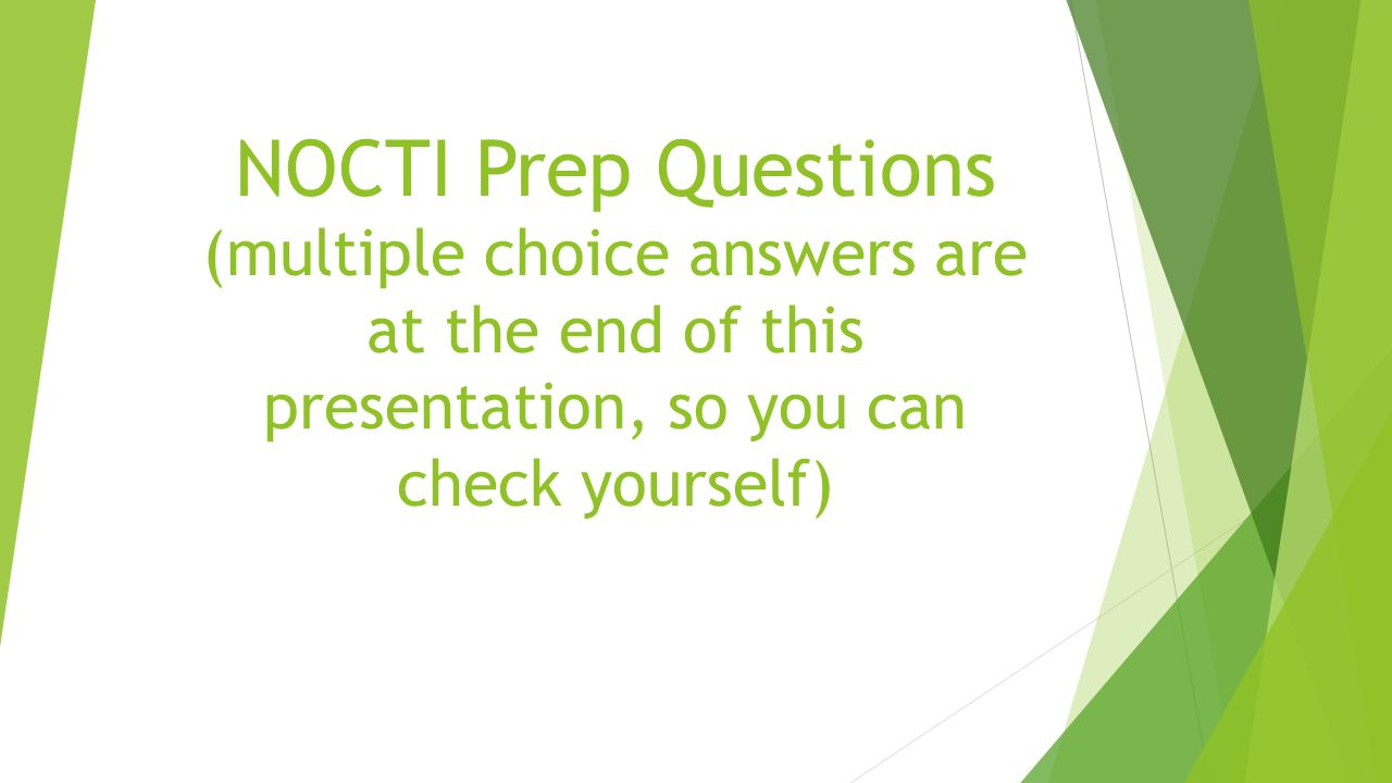 1 NOCTI Prep Questions (multiple choice answers are at the end of this  presentation, so you can check yourself)