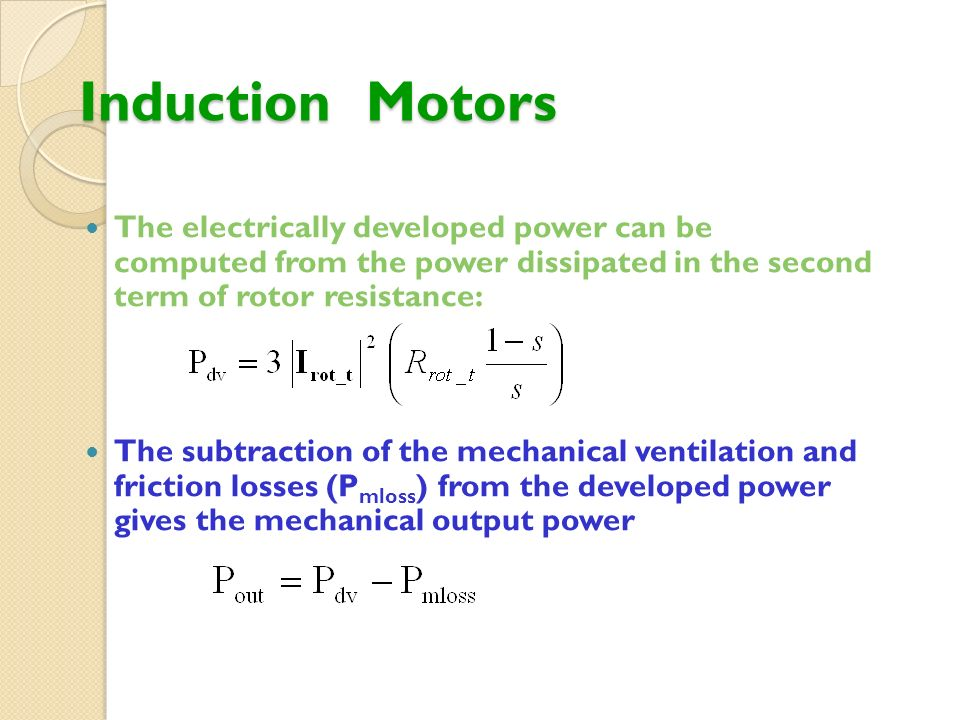 Induction Motors The electrically developed power can be computed from the power dissipated in the second term of rotor resistance: