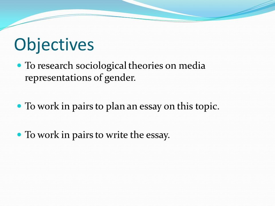 How To Write A Proposal Essay Example Objectives To Research Sociological Theories On Media Representations Of  Gender To Work In Pairs To Thesis For Narrative Essay also Fahrenheit 451 Essay Thesis Essay On Media Representations Of Gender  Ppt Video Online Download Literary Essay Thesis Examples