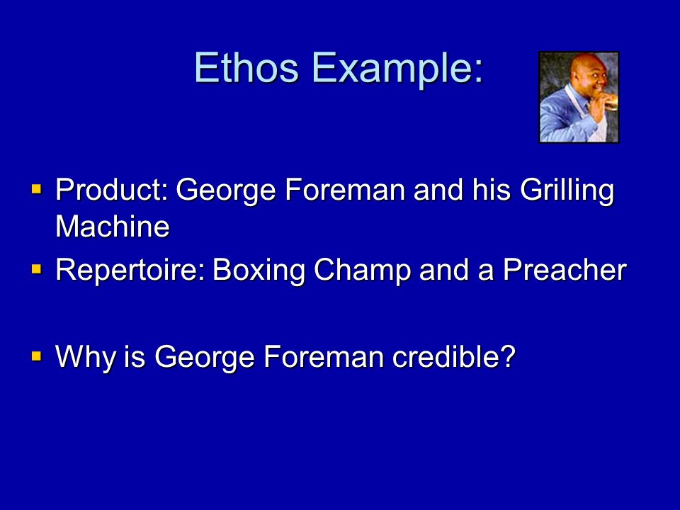 Ethos Example: Product: George Foreman and his Grilling Machine