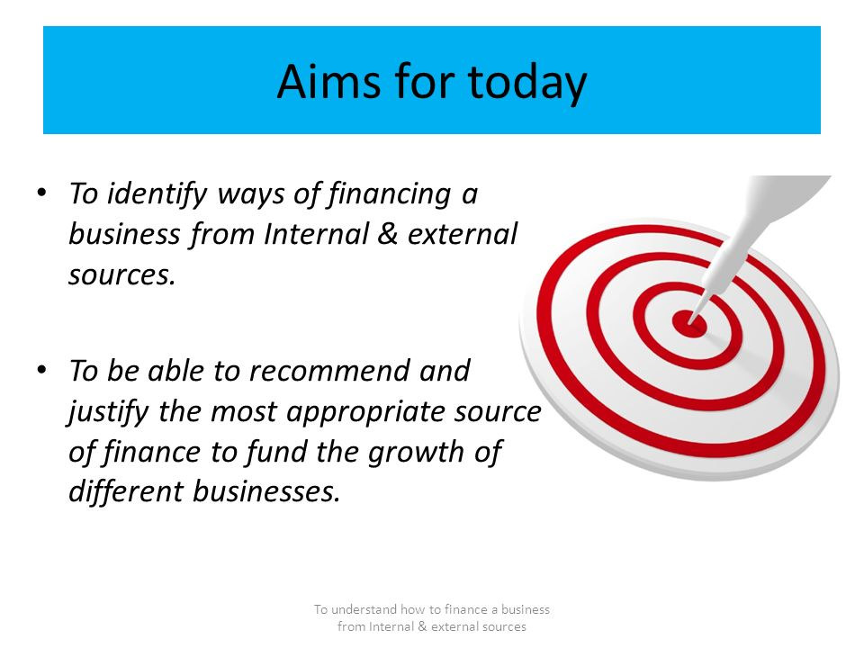 identify the sources of finance available to a business Sources of finance 1 sources of finance 2 lesson objective: to identify and understand, common types of finance available to a business within the short, medium and long term timescale to research and produce a powerpoint document listing all appropriate finance options available to fund your own business idea and their associated implications to match the source of finance available to 3.