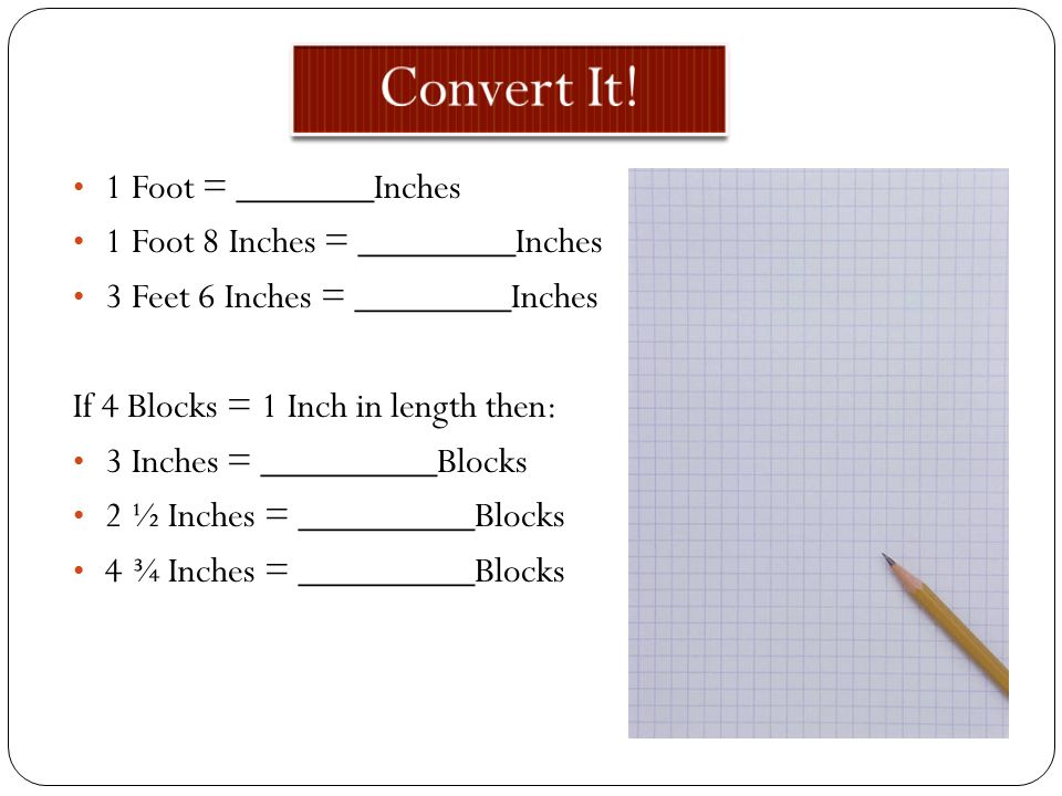 Convert It 1 Foot _______inches  Inches ________inches