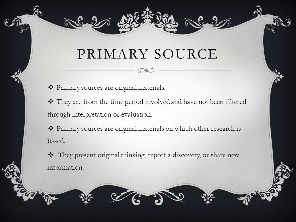 Primary source Primary sources are original materials.