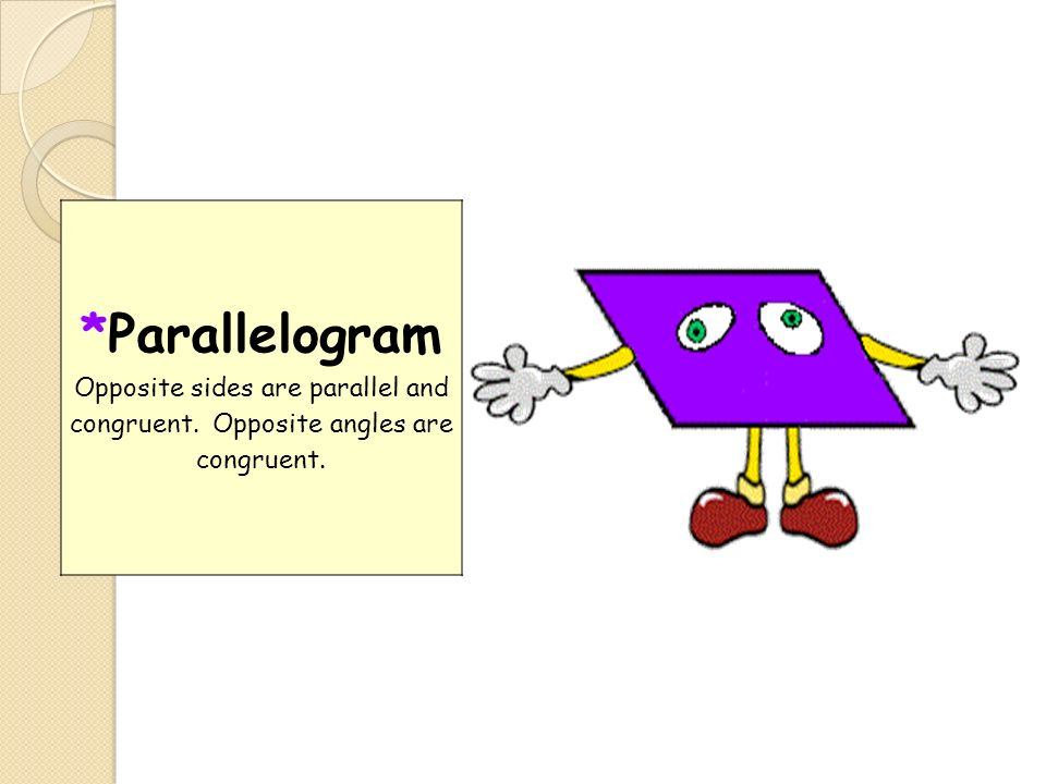 Parallelogram Opposite sides are parallel and congruent