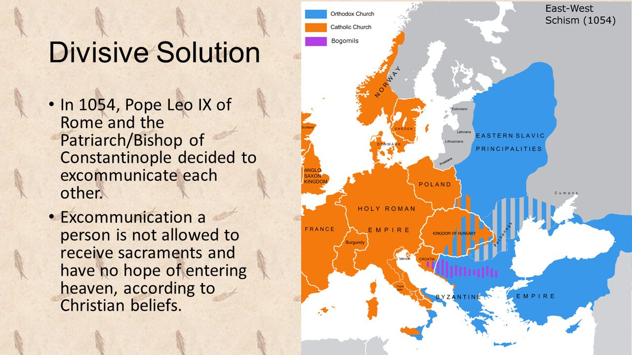 Divisive Solution In 1054, Pope Leo IX of Rome and the Patriarch/Bishop of