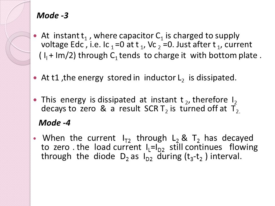 Mode -3 At instant t1 , where capacitor C1 is charged to supply voltage Edc , i.e. Ic 1 =0 at t 1, Vc 2 =0. Just after t 1, current.