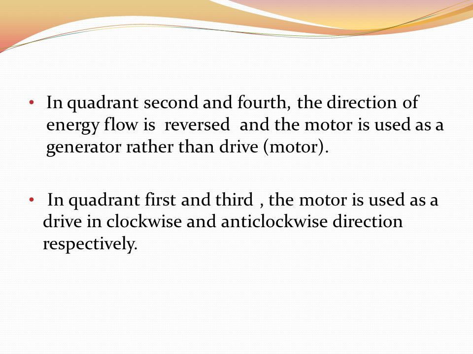 In quadrant second and fourth, the direction of energy flow is reversed and the motor is used as a generator rather than drive (motor).