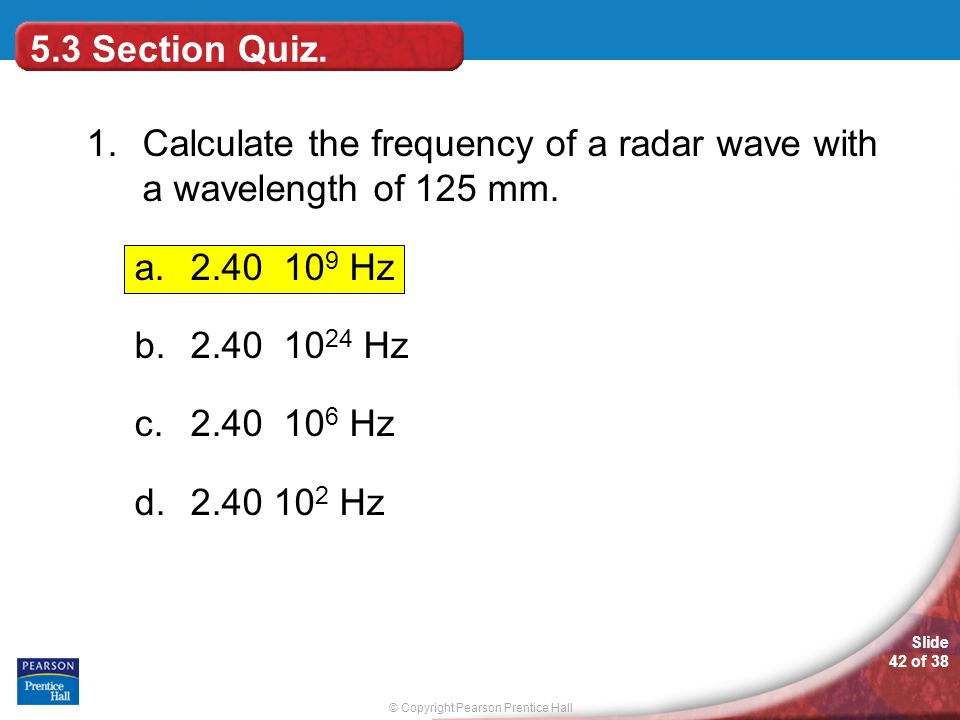 5.3 Section Quiz. 1. Calculate the frequency of a radar wave with a wavelength of 125 mm Hz.