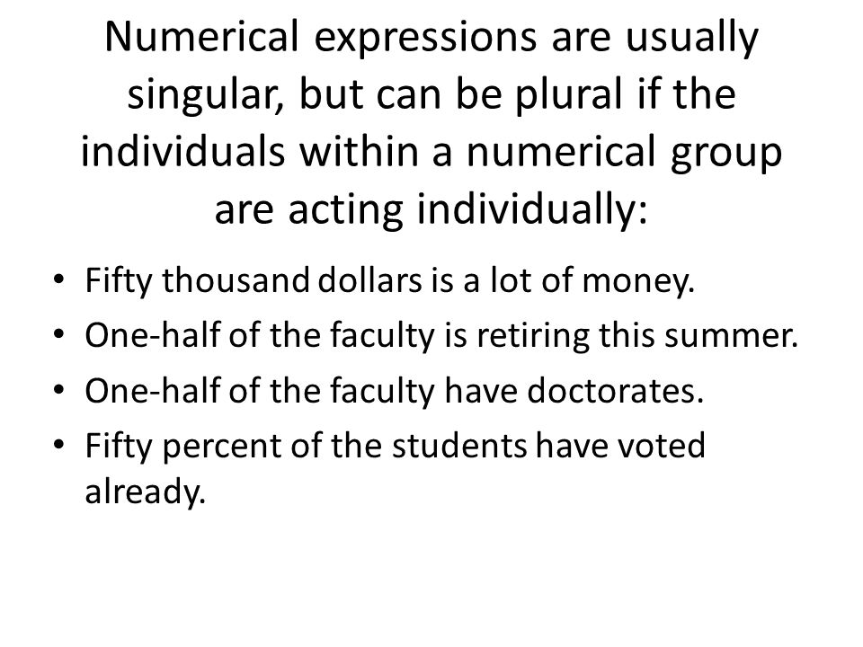 Numerical expressions are usually singular, but can be plural if the individuals within a numerical group are acting individually: