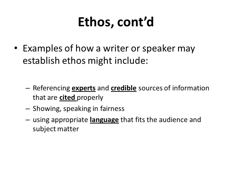 Ethos, cont'd Examples of how a writer or speaker may establish ethos might include: