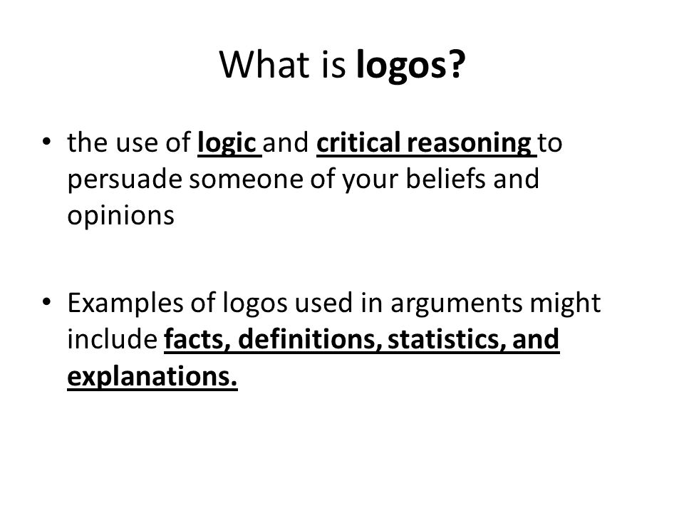 What is logos the use of logic and critical reasoning to persuade someone of your beliefs and opinions.