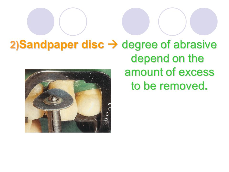 2)Sandpaper disc  degree of abrasive. depend on the. amount of excess
