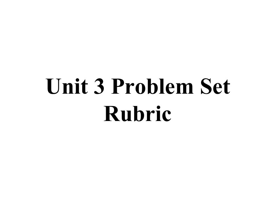 Unit 3 Problem Set Rubric