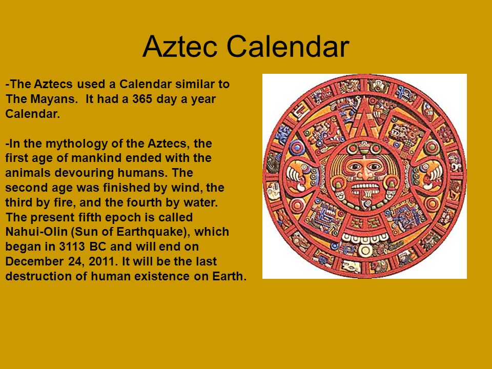 Aztec Calendar -The Aztecs used a Calendar similar to