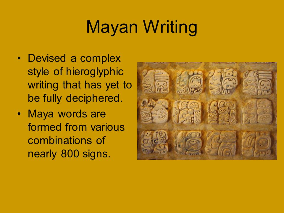 Mayan Writing Devised a complex style of hieroglyphic writing that has yet to be fully deciphered.