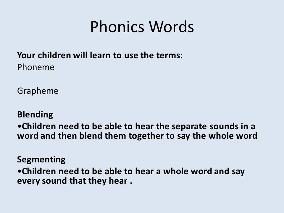 Phonics Words Your children will learn to use the terms: Phoneme