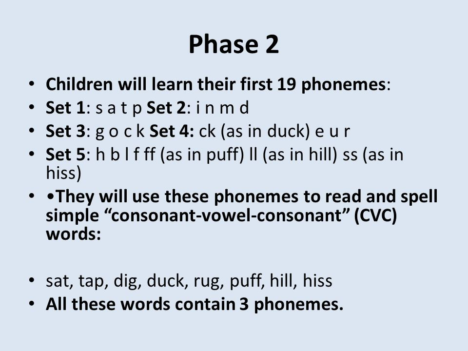 Phase 2 Children will learn their first 19 phonemes: