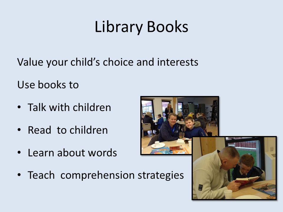 Library Books Value your child's choice and interests Use books to