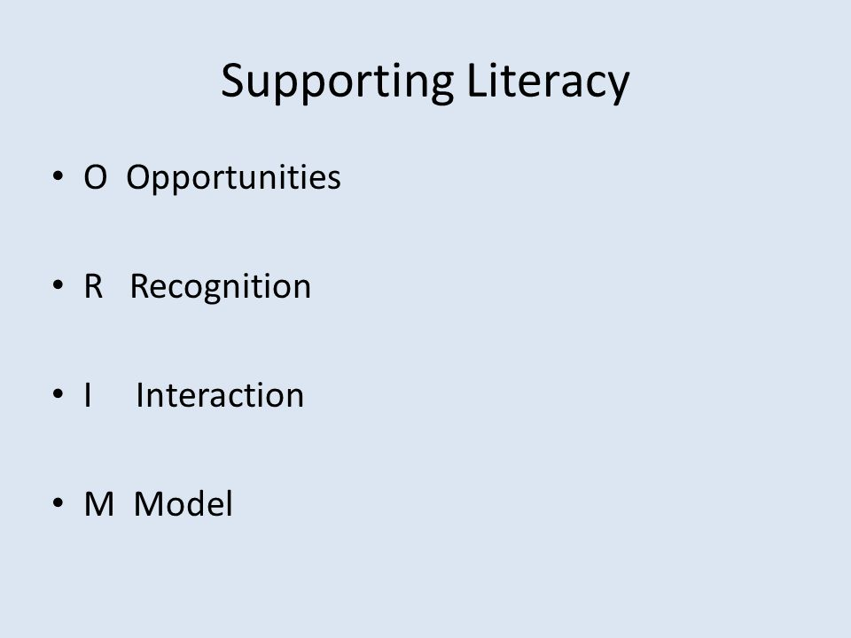 Supporting Literacy O Opportunities R Recognition I Interaction