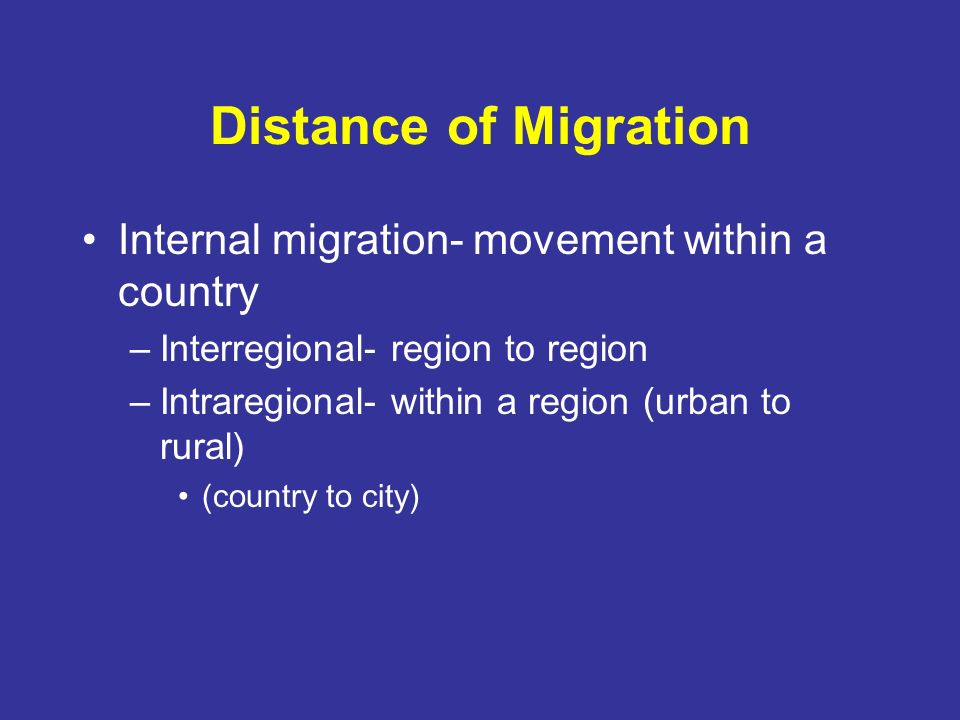Distance of Migration Internal migration- movement within a country