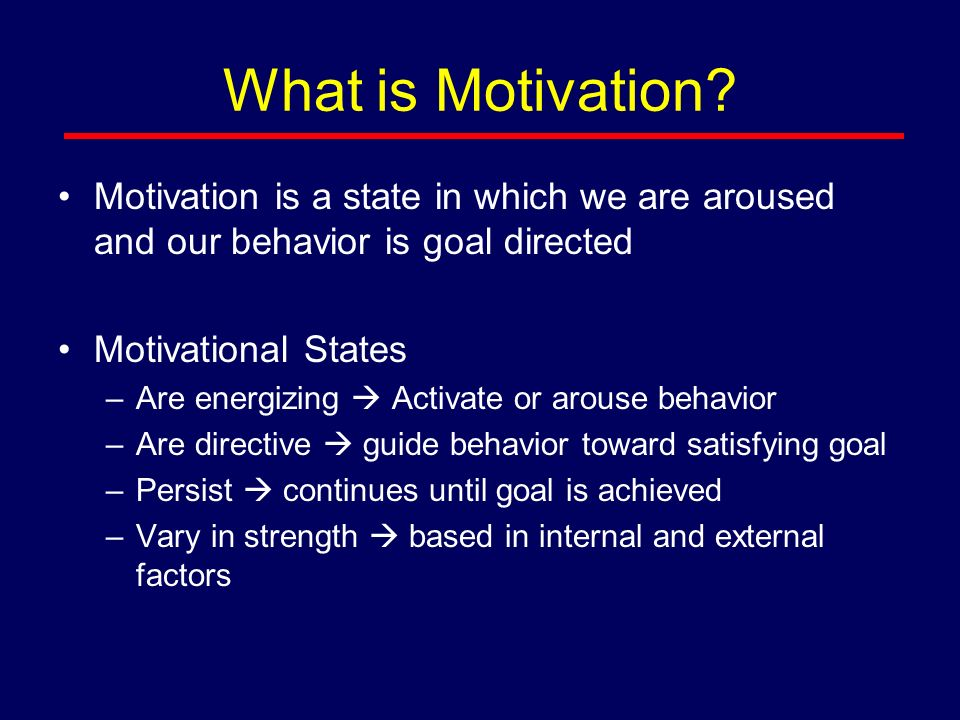 What is Motivation? Motivation is a state in which we are