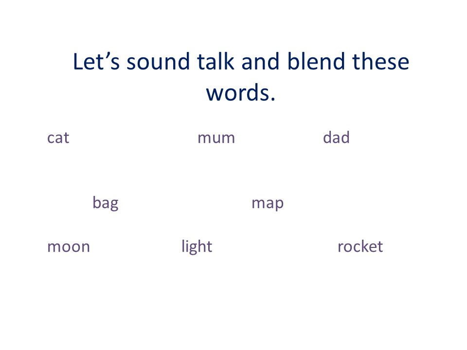 Let's sound talk and blend these words.
