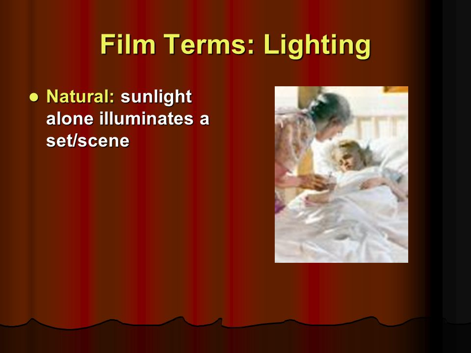 15 Film Terms Lighting Natural sunlight alone illuminates a set/scene & Basic Film Terms. - ppt video online download