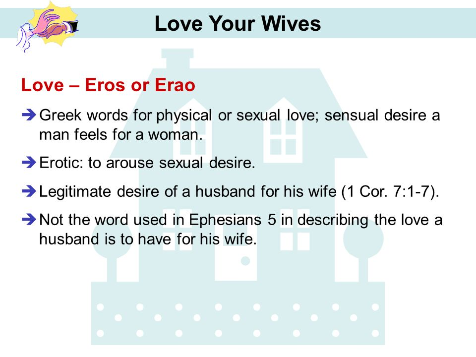 Legitimate Desire Of A Husband For His Wife   Not The Word Used In Ephesians  In Describing The Love A Husband Is To Have For His Wife