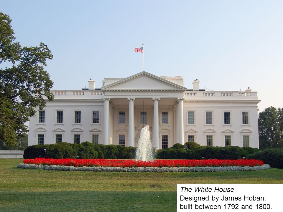 The White House Designed By James Hoban Built Between 1792 And 1800