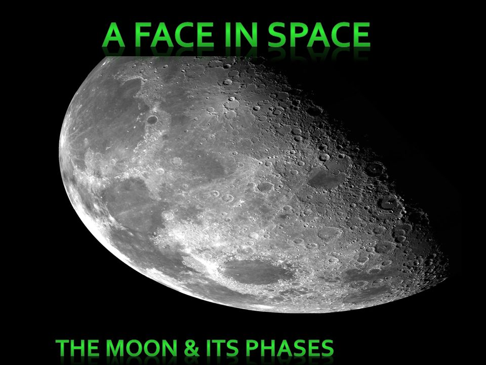 A Face In Space The Moon Its Phases Ppt Download