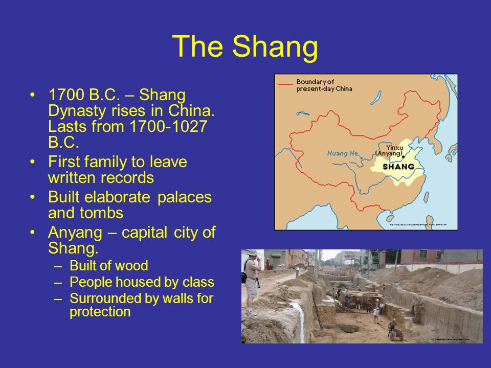 The Shang 1700 B.C. – Shang Dynasty rises in China. Lasts from B.C. First family to leave written records.