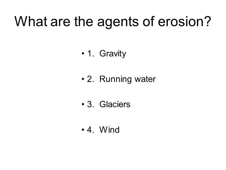 What are the agents of erosion