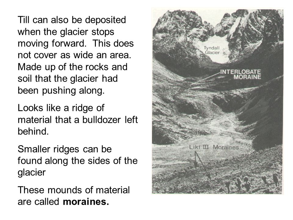 Till can also be deposited when the glacier stops moving forward